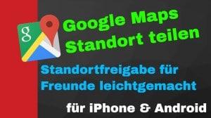 Google Maps Standort teilen - Standortfreigabe iPhone & Android