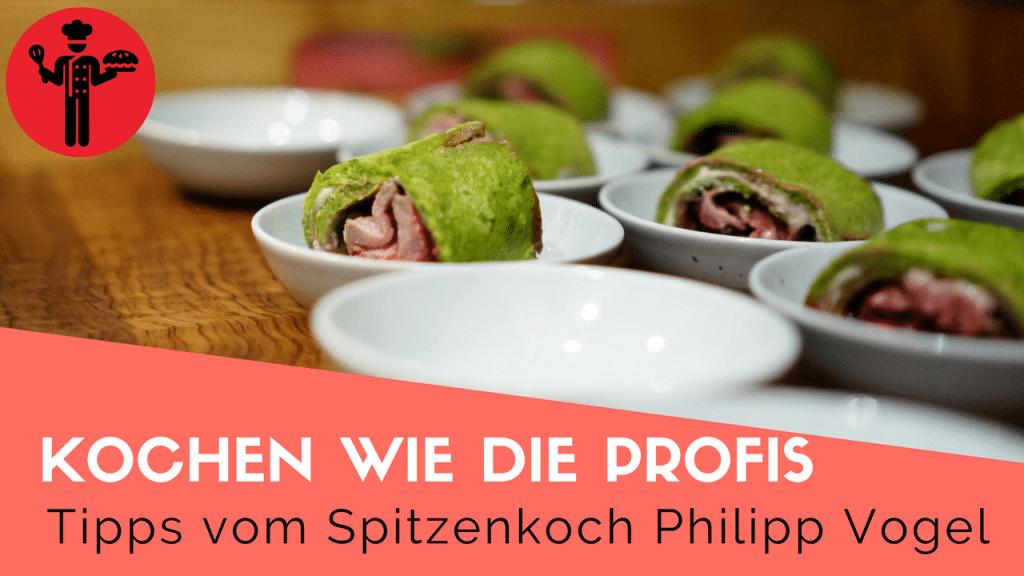 Kochen wie die Profis - Tipps vom Philipp Vogel